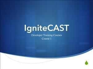 IgniteCAST Developer Training Courses Course 1