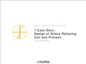 7 Case Story - Design of Stress Relieving Coil and Process