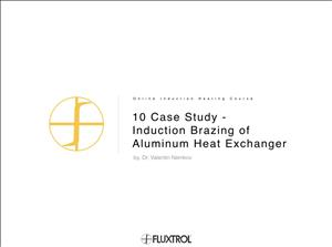 10 Case Study - Induction Brazing of Aluminum Heat Exchanger
