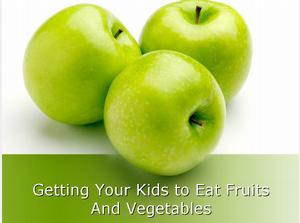 Getting Kids to Eat Fruits And Vegetables